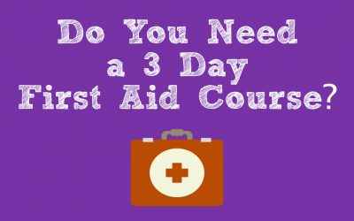 Do You Need a 3 Day First Aid Course?