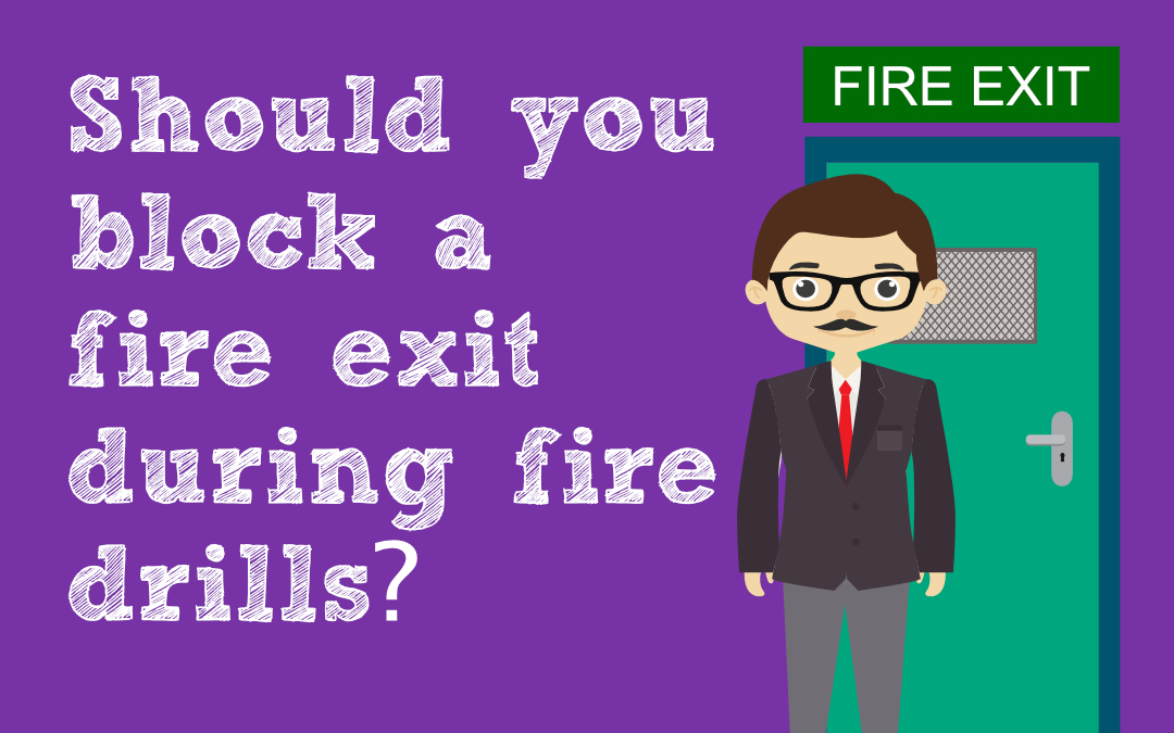 Should you block a fire exit during fire drills?