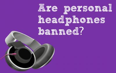 Are personal headphones banned?